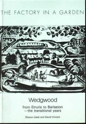 Factory in a Garden: Wedgwood from Etruria to Barlaston - The Transitional Years