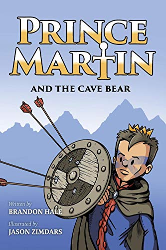 Prince Martin and the Cave Bear: Two Kids, Colossal Courage, and a Classic Quest (The Prince Martin Epic)