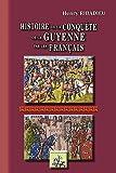 Histoire de la conquête de la Guyenne par les français - Edition illustrée