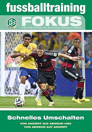 fussballtraining Fokus: Schnelles Umschalten - Von Angriff auf Abwehr und von Abwehr auf Angriff (fussballtraining Fokus / Eine Publikationsreihe des Deutschen Fußball-Bundes)