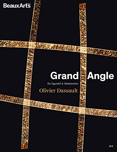 Olivier Dassault Grand Angle : Du figuratif  l'abstraction