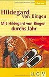 Hildegard von Bingen - Mit Hildegard von Bingen durchs Jahr - Anett Röger