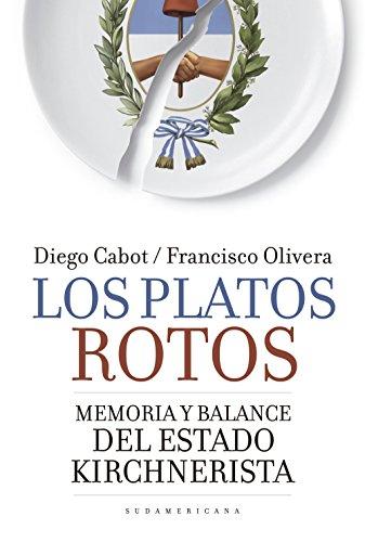 Los platos rotos: Memoria y balance del Estado kirchnerista (Spanish Edition)