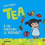 Scarica Libro A chi piacciono le verdure Tea (PDF,EPUB,MOBI) Online Italiano Gratis