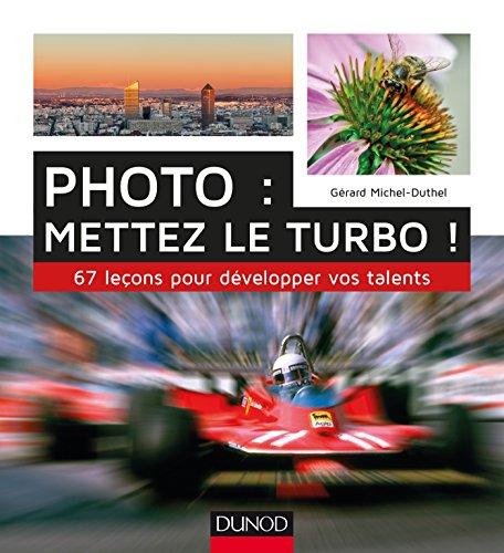 Photo : mettez le turbo ! 67 leçons pour développer vos talents