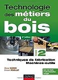 Technologie des métiers du bois - Tome 2 - Techniques de fabrication et de pose - Machines - 2ed