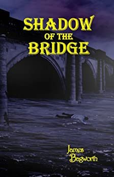 Shadow of the Bridge (Farrow and Flint series Book 2) by [Bagworth, James]