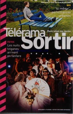 TELERAMA SORTIR [No 2944] du 14/06/2006 - FETES - LES NUITS TZIGANES ARRIVENT EN FANFARE - ICI MEME PERFORMANCES URBAINES - DANSE - BEJART - THEATRE - CYRANO DE BERGERAC - ROSTAND - CINEMA - CARS - VOLVER - PEDRO ELMODOVAR - MERCAN DEDE - AMELIE-LES-CRAYONS - PARIS JAZZ FESTIVAL - LE TRIO DU MONK DES ANTILLES - MARIO CANONGE ET SIXUN - EXPOS - FRANCOISE PETROVITCH - COLLECTION PIERRE ET CLAUDE VERITE