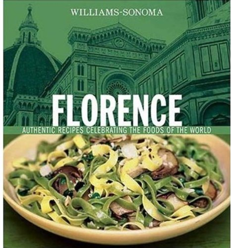 williams-sonoma-foods-of-the-world-florence-authentic-recipes-celebrating-the-foods-of-the-world