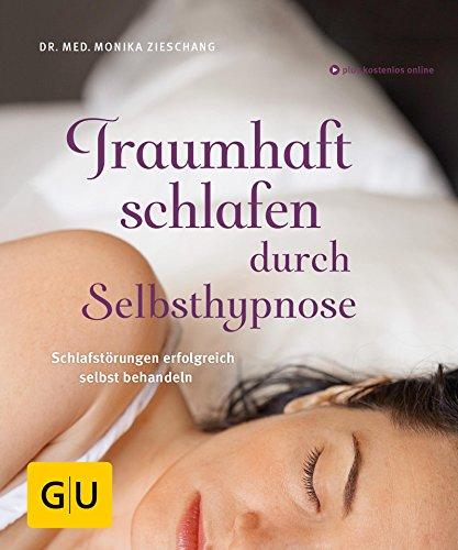 Traumhaft schlafen durch Selbsthypnose: Schlafstörungen erfolgreich selbst behandeln (GU Multimedia Körper, Geist & Seele)