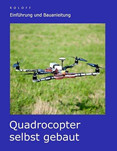 Preisvergleich Produktbild Quadrocopter selbst gebaut: Einführung und Bauanleitung