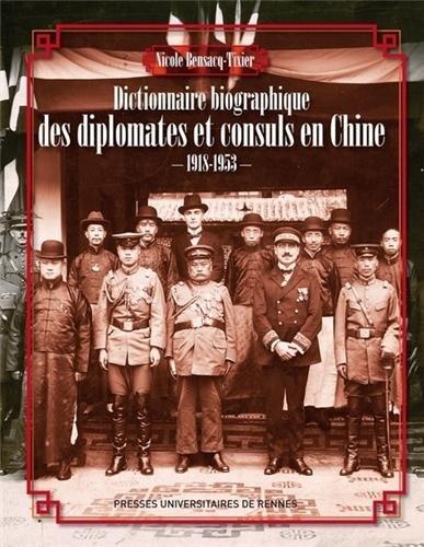 Dictionnaire biographique des diplomates et consuls en Chine (1918-1953) par Nicole Bensacq-Tixier