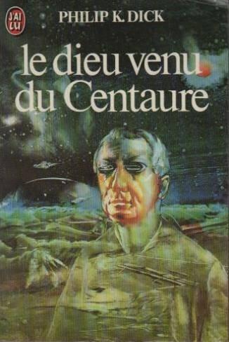 Le Dieu venu du Centaure par Philip K. Dick
