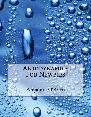 Aerodynamics For Newbies: . por Mr Benjamin O'Brien