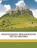 Telecharger Livres Montesquieu Bibliographie de Ses Oeuvres (PDF,EPUB,MOBI) gratuits en Francaise