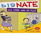 [Big Nate All Work and No Play: a Collection of Sundays] [by: Lincoln Peirce]