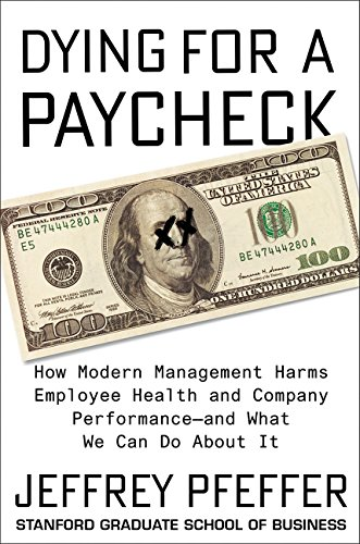 Dying for a Paycheck: How Modern Management Harms Employee Health and Company Performance por Jeffrey Pfeffer