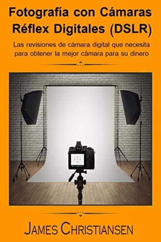 Fotografía Réflex Digital (DSLR): Los análisis de cámaras ...