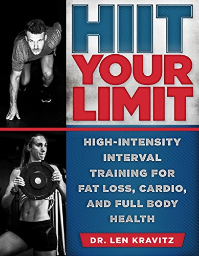Hiit Your Limit: High-Intensity Interval Training for Fat Loss, Cardio, and Full Body Health por Len Kravitz