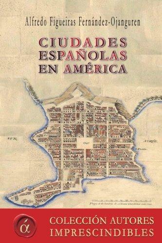 Ciudades españolas en América por Alfredo Figueiras Fernández-Ojanguren