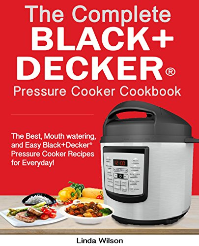 The Black+Decker® Pressure Cooker Cookbook: The Best, Mouth watering, and Easy Black+Decker® Pressure Cooker Recipes for Everyday! (Black+Decker® Pressure Cooker Cookbook) (English Edition)