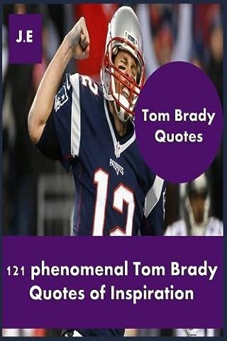 Tom Brady Quotes: 121 Phenomenal Tom Brady Quotes of Inspiration