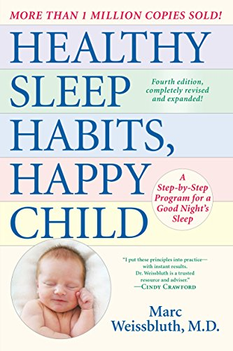 Healthy Sleep Habits, Happy Child, 4th Edition: A Step-by-Step Program for a Good Night's Sleep (The Baby Happy Book)