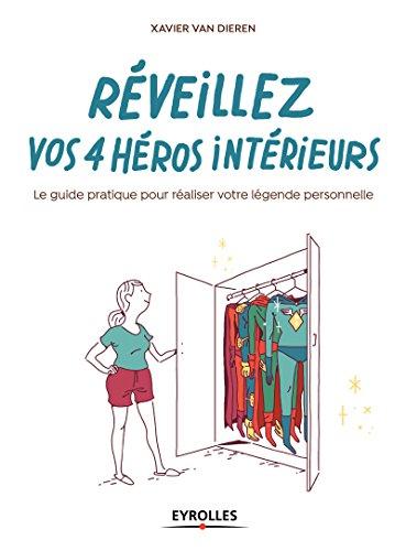 Réveillez vos 4 héros intérieurs: Le guide pratique pour réaliser votre légende personnelle par Xavier Van Dieren