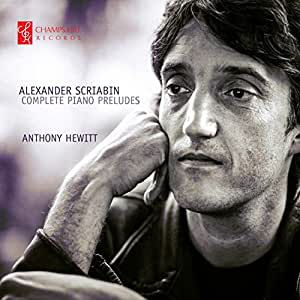 Scriabin:Complete Piano Preludes [Anthony Hewitt] [CHAMPS HILL: CHRCD072]