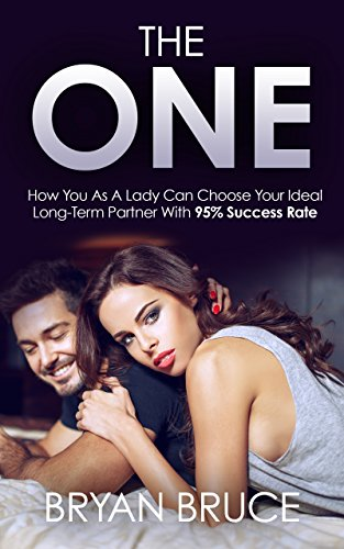 The One: How You As A Lady Can Choose Your Ideal Long-Term Partner With 95% Success Rate