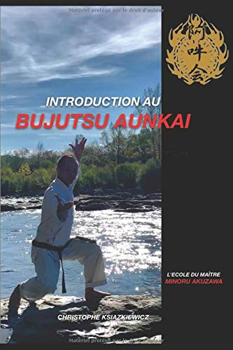 Introduction au Bujutsu Aunkai: L'école du Maître Minoru Akuzawa por Christophe Ksiazkiewicz