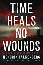 Time Heals No Wounds (A Baltic Sea Crime Novel) by Hendrik Falkenberg (2016-06-01)