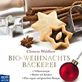 Bio-Weihnachtsbäckerei: Vollkornrezepte, Backen mit Kindern, Plus vegane und glutenfreie Rezepte