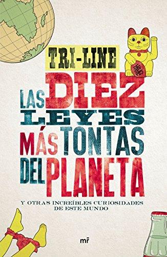 Las 10 leyes más tontas del planeta: y otras increíbles curiosidades de este mundo (Fuera de Colección) por Tri-line