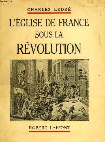 L eglise de france sous la revolution.