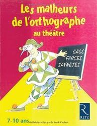 Les malheurs de l'orthographe au théâtre : 7-10 ans
