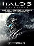 Halo 5 Guardians Game: How to Download for Xbox One Windows PC + Tips Unofficial (English Edition)