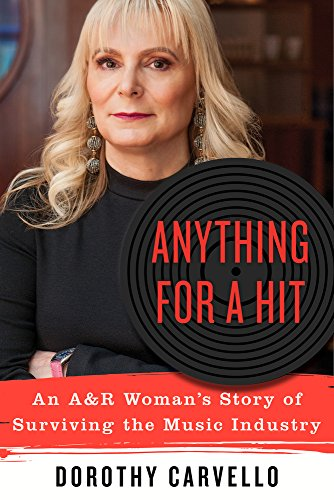 Anything for a Hit: An A&r Woman's Story of Surviving the Music Industry