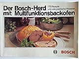 Der Bosch-Herd mit Multifunktionsbackofen - 170 Rezepte und viele praktische Hinweise