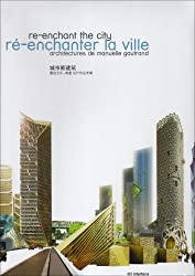 Ré-enchanter la ville : Architectures de Manuelle Gautrand, édition français-anglais-chinois