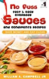 No Fuss Fast and Easy EveryDay Sauces and Condiments Recipes: Save Money and Eat Clean (English Edition)
