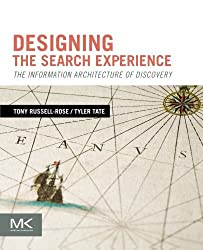 Designing the Search Experience: The Information Architecture of Discovery by Tony Russell-Rose (2013-01-02)