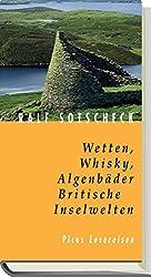 Wetten, Whisky, Algenbäder. Britische Inselwelten (Picus Lesereisen)