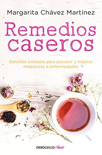 Remedios caseros: Sencillos consejos para prevenir y mejorar malestares o enfermedades por Margarita Chávez