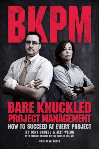 Bare Knuckled Project Management: How to Succeed at Every Project
