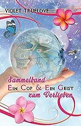 Ein Cop & Ein Geist zum Verlieben – Sammelband beider Romane inkl. 2 Bonusszenen