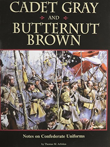 Cadet Gray and Butternut Brown : Notes on Confederate Uniforms