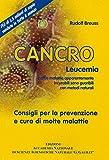 Scarica Libro Cancro leucemia E altre malattie apparentemente incurabili sono guaribili con metodi naturali Consigli per la prevenzione e cura di molte malattie (PDF,EPUB,MOBI) Online Italiano Gratis