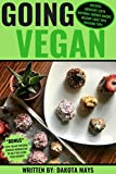 Going Vegan: A Comprehensive Guide to All Things Vegan, Vegan Recipes, Weight-Loss Tips, Muscle Building Guide, and Much More (English Edition)
