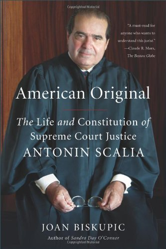 American Original: The Life and Constitution of Supreme Court Justice Antonin Scalia by Joan Biskupic (2009-11-10)